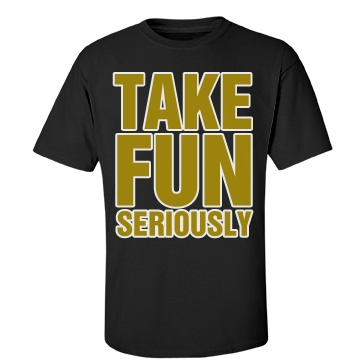 Take Fun Seriously Unisex Port & Company Essential Tee
