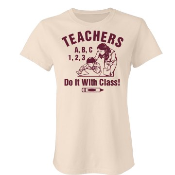 Teachers Do It With Class Junior Fit Bella Favorite Tee