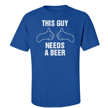 This Guy Needs a Beer Unisex Gildan Heavy Cotton Crew Neck Tee