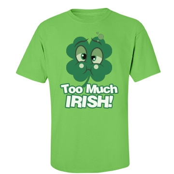 Too Much Irish! Unisex Port & Company Essential Tee