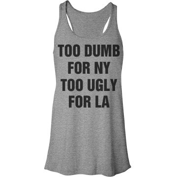 Too Ugly for L.A. Bella Flowy Lightweight Racerback Tank Top