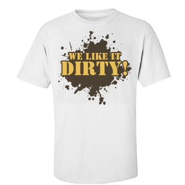 We Like It Dirty Mud Run Unisex Basic Port & Company Essential Tee