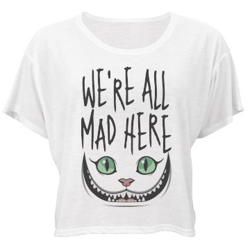 We're All Mad Here Be