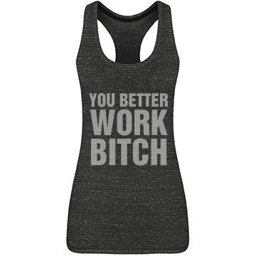 You Better Work Bitch