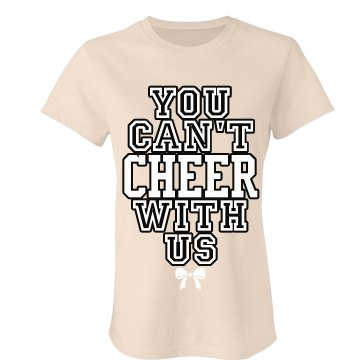 You Can't Cheer With Us Junior Fit Bella Favorite Tee