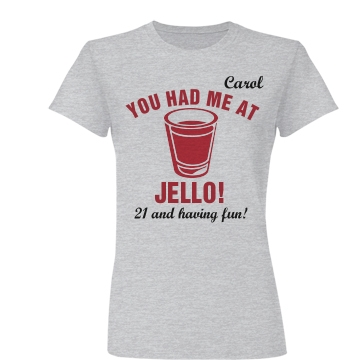 You Had Me At 21st B-Day Junior Fit Basic Bella Favorite Tee