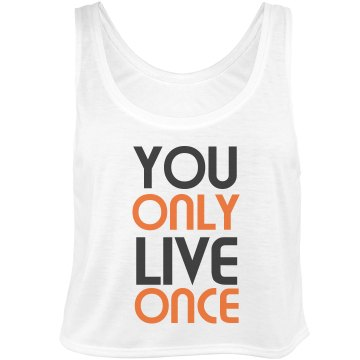 You Only Live Once Crop Bella