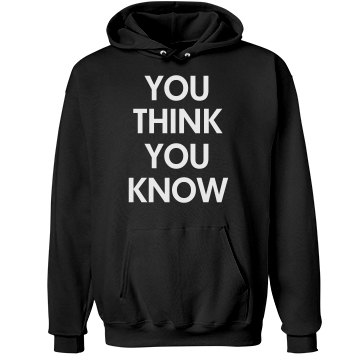 You Think You Know Unisex Hanes Ultimate Cotton Heavyweight Hoodie