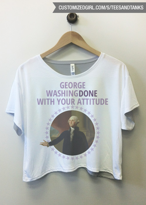 George WashingDONE with your attitude
